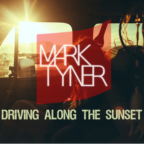 Mark Tyner - Driving Along The Sunset *FREE DOWNLOAD) (description)*