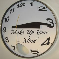 Make Up Your Mind - Manny/ Jay /Elvin