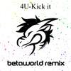 4U - Kick It (BetaWorld Remix)