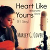 Heart Like Yours- Willamette Stone (If I Stay) Cover By Marley G.