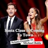 Santa Claus Is Coming To Town - Ariana Grande Feat Michael Buble
