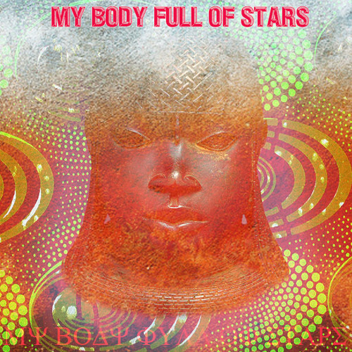 My Body Full Of Stars - An Afrofuturism Mixtape - D/L link in description