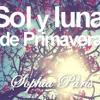 Sol y Luna de Primavera (Canción propia)- Sophia Päris