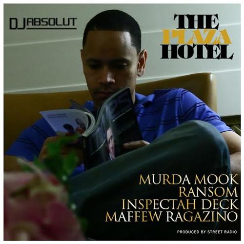 """DJ ABSOLUT FEAT.  MURDA MOOK , RANSOM , INSPECTAH DECK & MAFFEW RAGAZINO  """"THE PLAZA HOTEL"""" !!!!"""