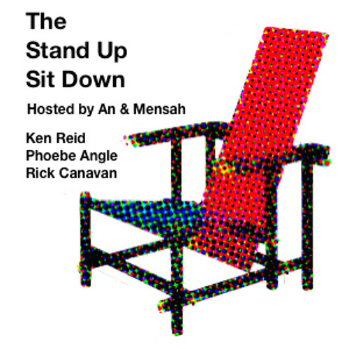 Stand-Up Sit Down #2  (Guests: Ken Reid, Phoebe Angle & Rick Canavan)