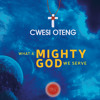 Cwesi Oteng - What A Mighty God