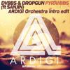 DVBBS & Dropgun - Pyramids (ft. Sanjin)(ARDIGI  Orchestral Intro edit) FREE DOWNLOAD!!!