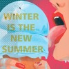 winter is the new summer