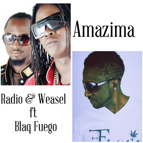Amazima: Radio & Weasel ft Blaq Fuego