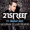 21street Ft. Murat Boz - Ucurum (Club Remix)