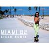Miami 82(Eisen Bootleg Remix) [Free Download]