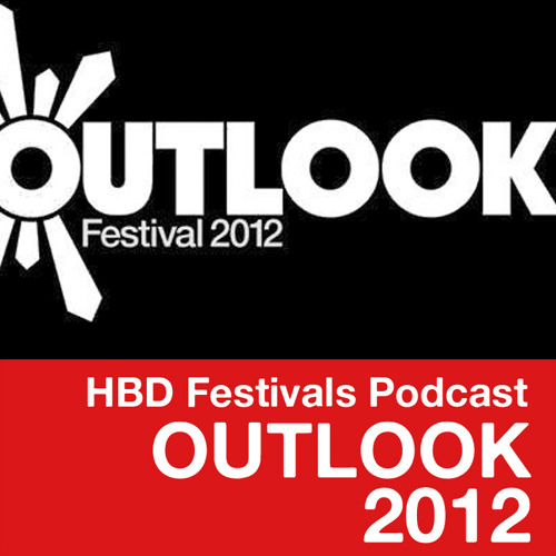 OUTLOOK Festival 2012 Podcast   Day 1 - Hard Bass Dealers