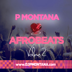 P Montana Loves Afrobeats - Afrobeats Mix