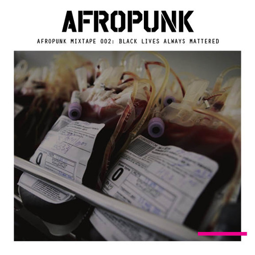 AFROPUNK Mixtape #002: Black Lives Always Mattered