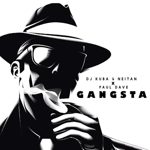 DJ KUBA & NEITAN vs PAUL DAVE - Gangsta (Original Mix)