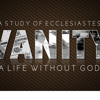 Ecclesiastes 4:13-5:12 (The Vanity of Popularity, Wealth & Materialism; Worshipping God & Keeping Our Word)