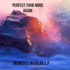 Download Perfect Your Mind Again - Moments In Colors EP Official Title Mp3