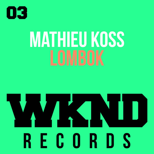 Page 1 | WKND Records Mathieu Koss - Lombok. Topic published by DjMaverix in Releases (Music Floor).