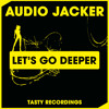 Audio Jacker - Let's Go Deeper (Original Mix) Tasty Recordings