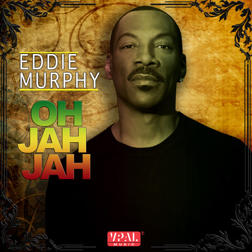 Oh Jah Jah - Eddie Murphy [Panda Bear Productions / VPAL Music 2015]