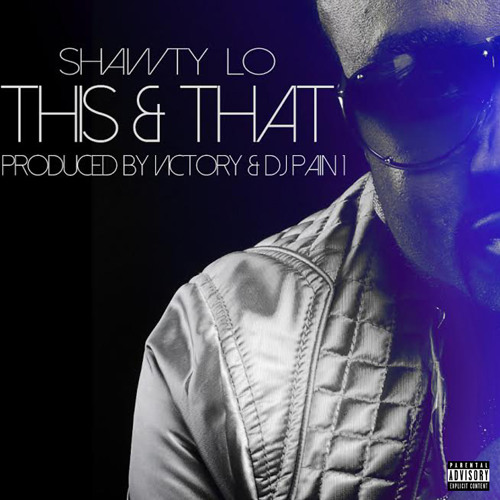 Shawty Lo – This & That (Prod by Victory & DJ Pain 1)