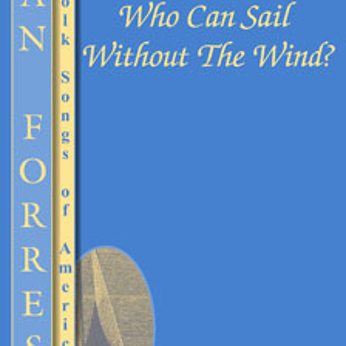 Who can sail without the wind? (Folk Songs of America)