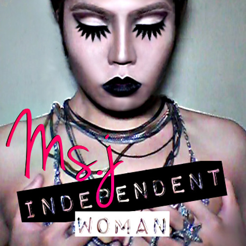 Independent Woman - Ms.J [ORIGINAL]