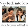 Way back into love - Hugh Grant & Drew Barrymore
