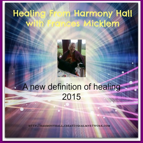 Healing From Harmony Hall with Frances Micklem - A new definition of healing
