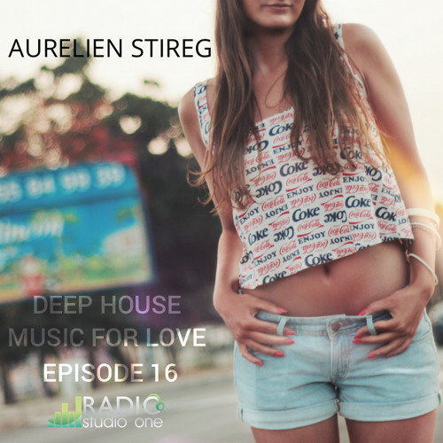 Aurelien Stireg - Deep House Music For Love Episode 16 2015-01-03
