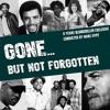 GONE… But Not Forgotten 2014