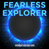 Fearless Explorer - Boldly Blast Through Life and Conquer All You See