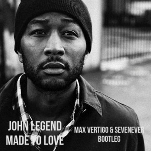 John Legend - Made To Love (Max Vertigo & SevenEver bootleg)FREE DOWNLOAD