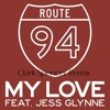 Route94 - My Love Ft. Jess Glynne (Clark Spencer Remix)BUY=FREE DL
