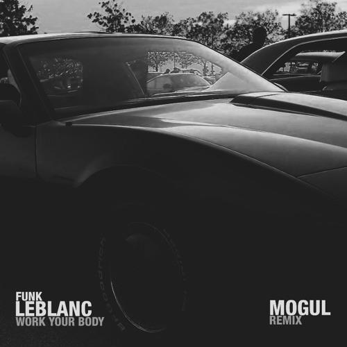 Funk LeBlanc - Work Your Body (Mogul Remix)