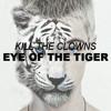 Kill The Clowns - Eye Of The Tiger (Mashup)
