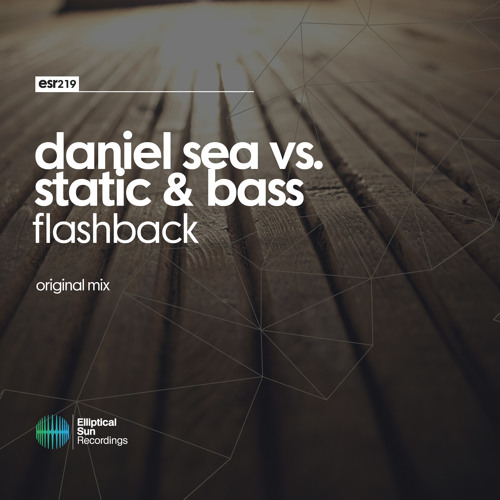 Daniel Sea vs. Static & Bass - Flashback ( Original Mix ) OUT NOW