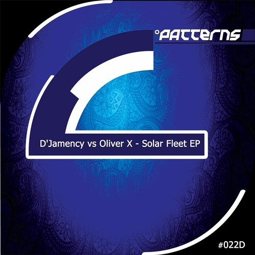 D'JAMENCY vs OLIVER X - Solar Fleet EP /// Patterns Records 022D - NL