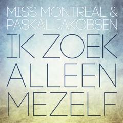 Miss Montreal & Paskal Jakobsen - Ik Zoek Alleen Mezelf (single)
