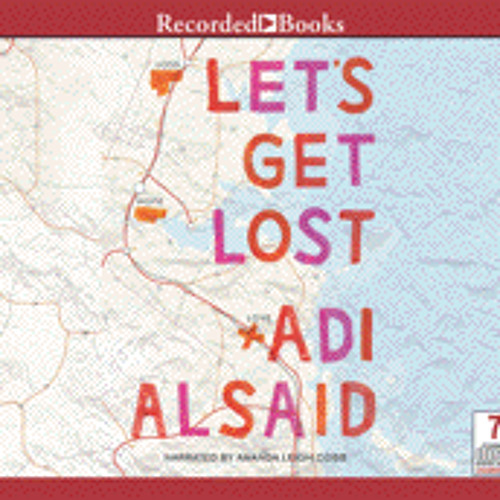 LET'S GET LOST By Adi Alsaid, Read By Amanda Cobb