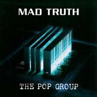 The Pop Group - Mad Truth