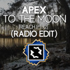 ApeX - To The Moon [Reach Pt. 2](Radio Edit)