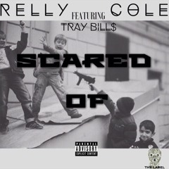 Relly Cole - Scared Of Ft. Tray Bills