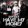 Dipset - Have My Money (DigitalDripped.com)