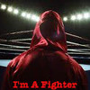 I'm A Fighter!