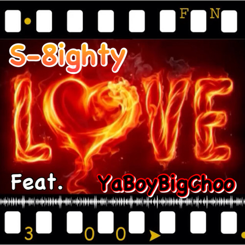 "S-8ighty  ""Love"" Feat. Ya Boy Big Choo"