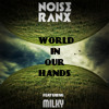 Download NOISE RANX Ft.Milky - World In Our Hands (Original Mix) Mp3