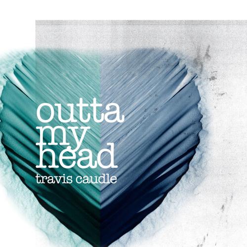 Outta My Head - Radio Edit by Travis Caudle