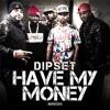 DIPSET - Better Have My Money