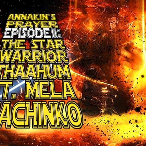 Thaahum ft. MeLa Machinko Annakin's Prayer Episode II The Star Warrior